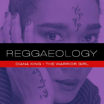 Reggaeology #1 - The Warrior Girl Diana King