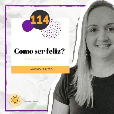 Dose #114 - Como ser feliz?