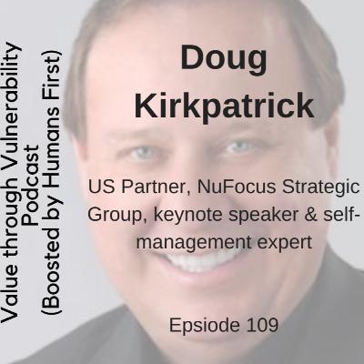 Episode 109 - Doug Kirkpatrick, US partner, NuFocus Strategic Group, author, keynote speaker and self-management expert