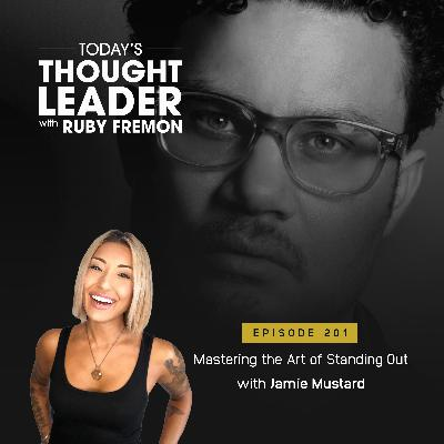 201: Mastering the Art of Standing Out with Jamie Mustard