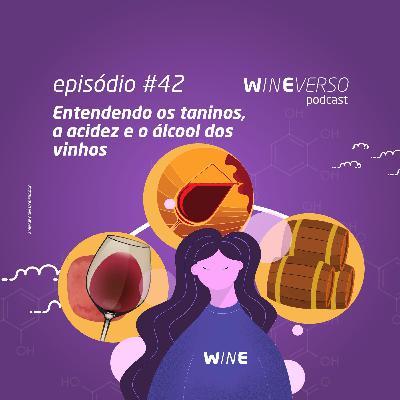 Entendendo os taninos, a acidez e o álcool dos vinhos