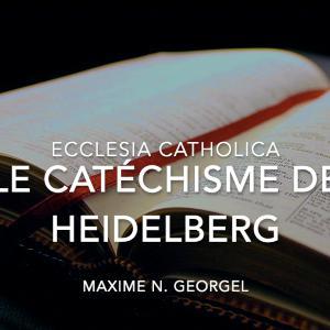 Ecclesia Catholica #7 : Le Catéchisme de Heidelberg