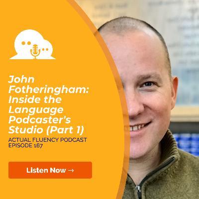 AFP 167 - John Fotheringham: Inside the Language Podcaster's Studio (Part 1)