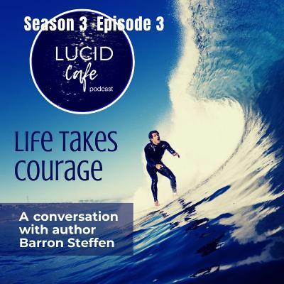 Life Takes Courage with Author Barron Steffen