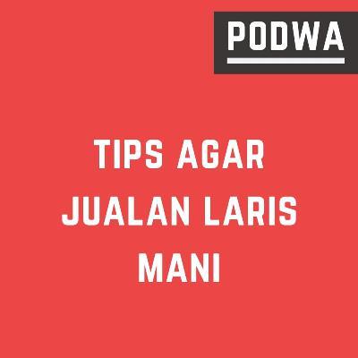 Tips Agar Jualan Laris Manis | Bisnis Apapun Dijamin Laku Keras - PODWA Waisy Alqi Ep. #10