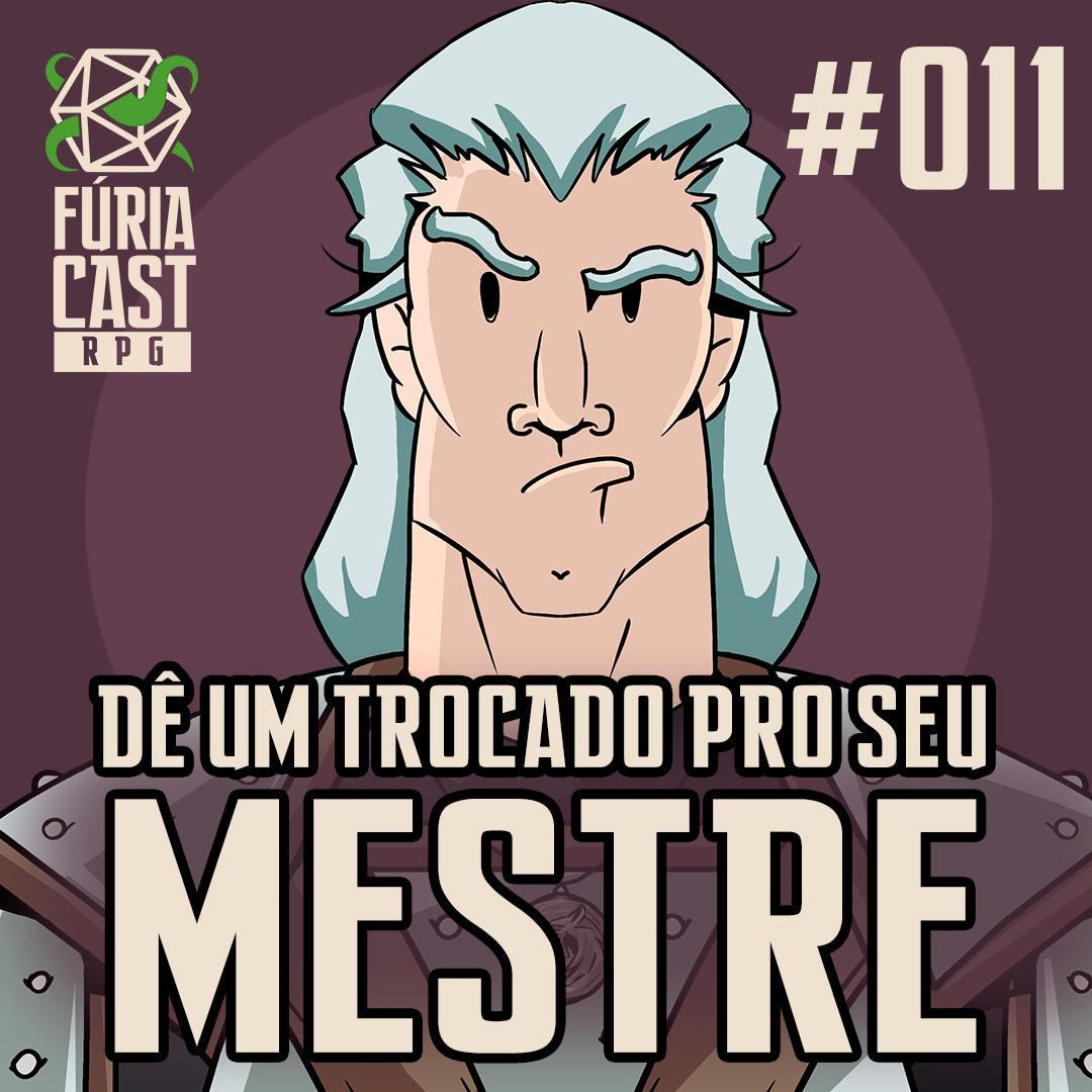 FÚRIACAST RPG #011: DÊ UM TROCADO PRO SEU MESTRE