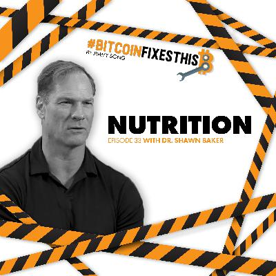 Bitcoin Fixes This #33: Nutrition with Shawn Baker