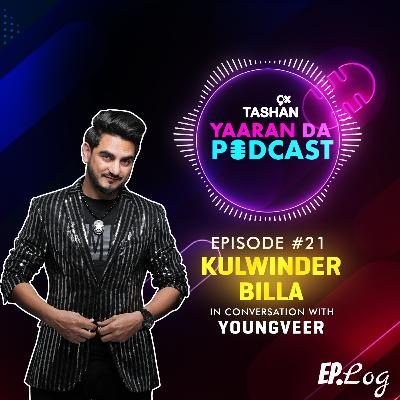 Ep 21: 9x Tashan Yaaran Da Podcast ft. Kulwinder Billa