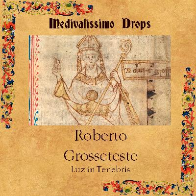 Medievalíssimo Drops: Roberto Grosseteste