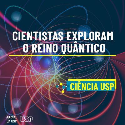 Destaque do Ciência USP #18: O que é o reino quântico?