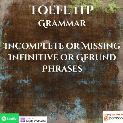 TOEFL iTP | Grammar | Incomplete or Missing Infinitive and Gerund Phrases