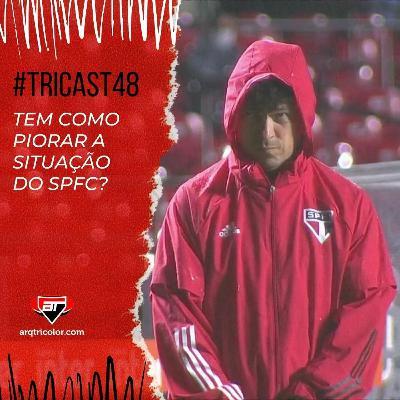 TRICast #48: Tem como piorar a situação do São Paulo?