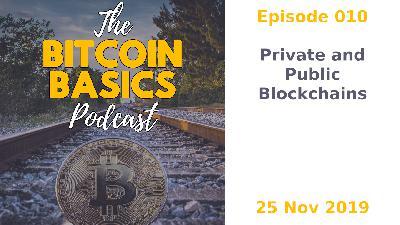 Bitcoin Basics Podcast: Public & Private Blockchains (010)
