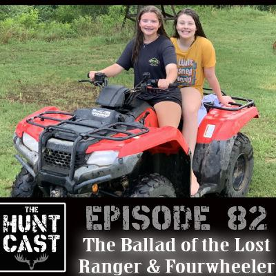 The Huntcast Episode 82 - The Ballad of the Lost Ranger and Fourwheeler