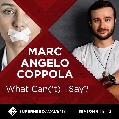 What Can('t) I Say? with Marc Angelo Coppola // Superhero Academy Podcast Season 6 Episode 2