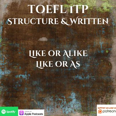 TOEFL iTP | Structure & Written Expression | Like or Alike and Like or As
