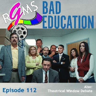 RGMS EP 112: Bad Education / Theatrical Window Debate
