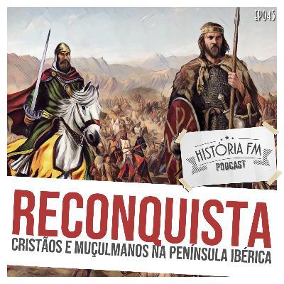 045 Reconquista: cristãos e muçulmanos na Península Ibérica