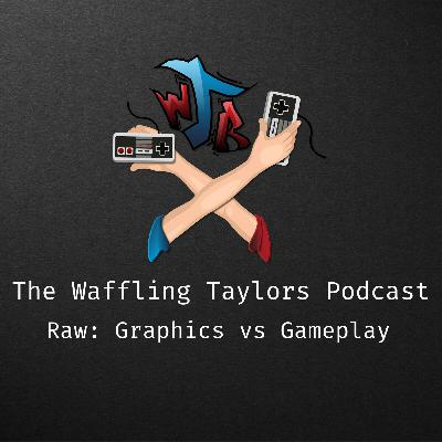 Raw with Jay: Graphics vs Gameplay