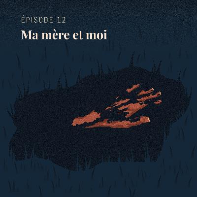 Episode 12 : Ma mère et moi