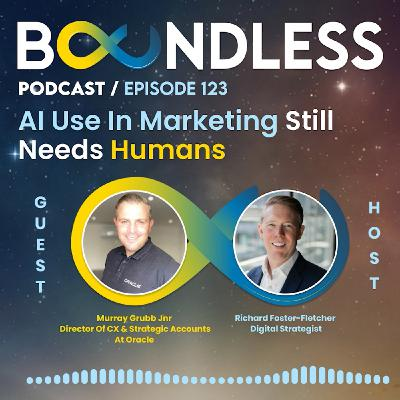 EP123: Murray Grubb Jnr, Director of CX & Strategic Accounts at Oracle: AI use in marketing still needs humans
