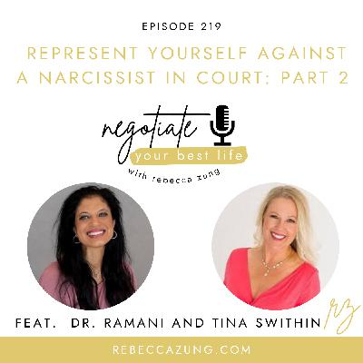 """""""One Mom's Battle:  Represent Yourself Against a Narcissist and Win"""" (Part 2) with Tina Swithin and Dr. Ramani on Negotiate Your Best Life with Rebecca Zung #219"""