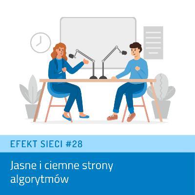 Efekt Sieci #28 - Jasne i ciemne strony algorytmów
