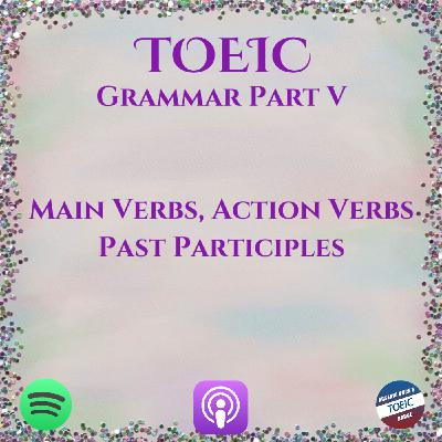 TOEIC | Grammar | Part V | Tactic Practice | Main Verbs, Action Verbs, Past Participles