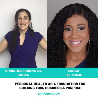 Personal Health as a foundation for building your business & purpose -Christine Rubino De Souza