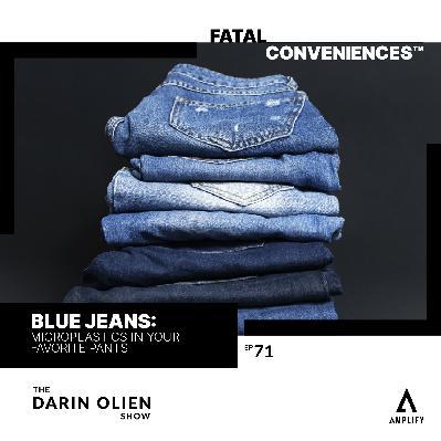#71 Fatal Conveniences™: Blue Jeans: Microplastics in Your Favorite Pants