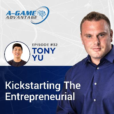 032 - Tony Yu - Kickstarting The Entrepreneurial Journey