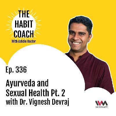 Ep. 336: Ayurveda and Sexual Health Pt. 2 with Dr. Vignesh Devraj