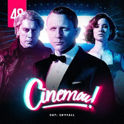 48 - 007: Skyfall (2012)