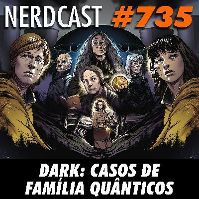 NerdCast 735 - Dark: Casos de Família Quânticos