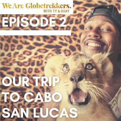 Episode 2: Our Trip to Cabo San Lucas