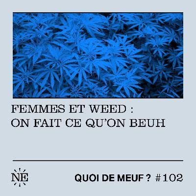 #102 - Femmes et weed : on fait ce qu'on beuh !