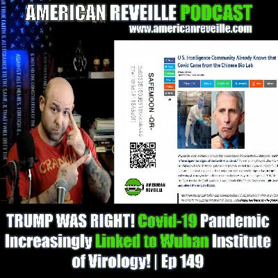 TRUMP WAS RIGHT! Covid-19 Pandemic Increasingly Linked to Wuhan Institute of Virology! | Ep 149