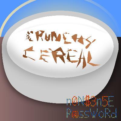 Crunchy Cereal, a NONSENSE Password short trip
