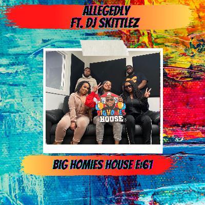 61: ALLEGEDLY -  Big Homies House E:61