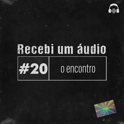 #20 - O Encontro