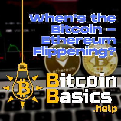 When's the Bitcoin-Ethereum Flippening? | Bitcoin Basics (130)