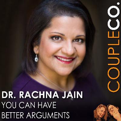 You Can Have Better Arguments, feat. Dr. Rachna Jain