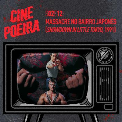 Cine Poeira S02E12 - MASSACRE NO BAIRRO JAPONÊS (1991)