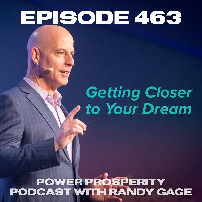 Episode 463: Getting Closer to Your Dream