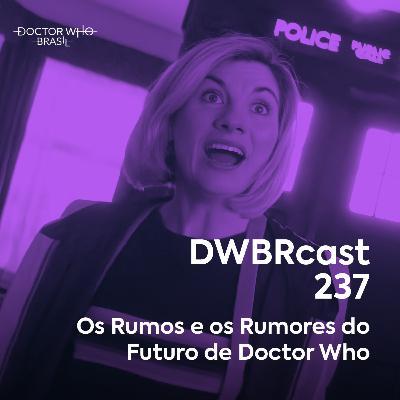 DWBRcast 237 - Os Rumos e os Rumores do Futuro de Doctor Who!