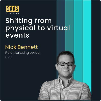 Shifting from physical to virtual events ft. Nick Bennett, Field Marketing Leader at Clari