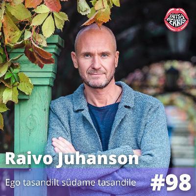 #98 - Raivo Juhanson - Ego tasandilt südame tasandile