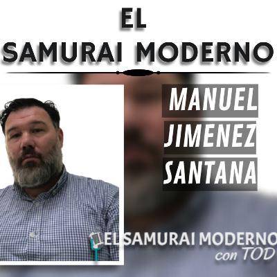 Manuel Jimenez Santana | El Samurai Moderno Podcast