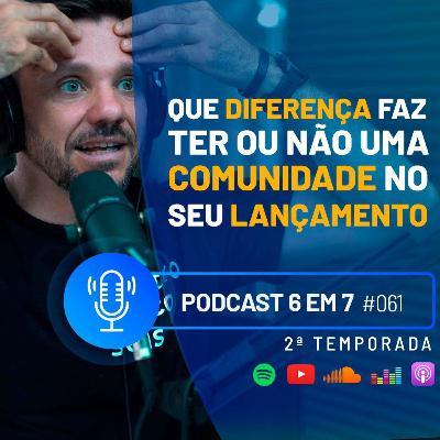 O impacto do gatilho mental da comunidade na hora de fazer o 6 em 7 | Podcast 6 EM 7 #61