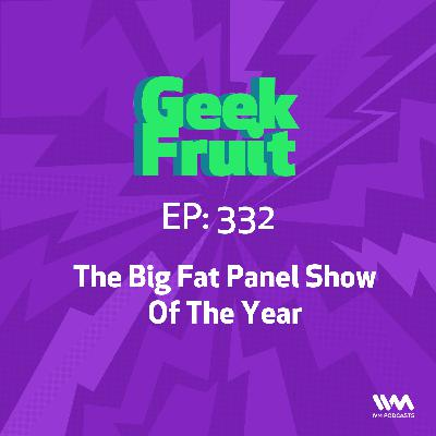 Ep. 332: The Big Fat Panel Show Of The Year